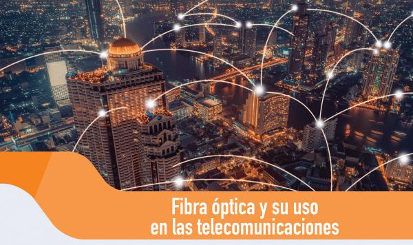 Fibra óptica y su uso en las telecomunicaciones