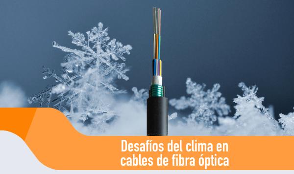Desafíos del clima en cables de fibra óptica