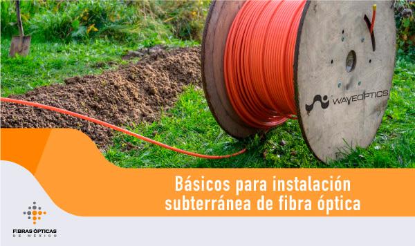Básicos para instalación subterránea de fibra óptica