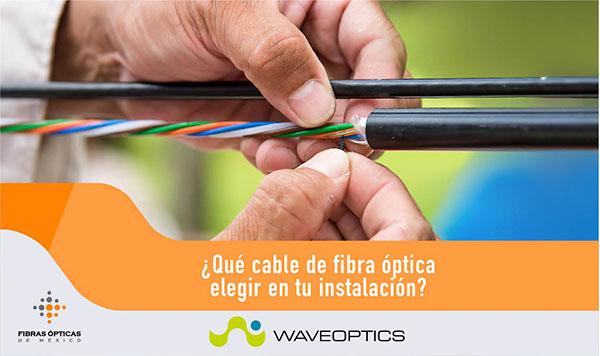 Qué cable de fibra óptica elegir en tu instalación
