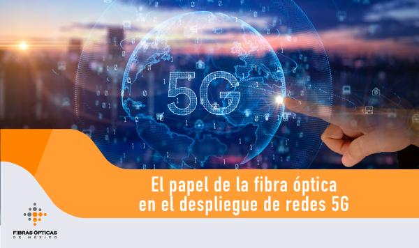 El Papel de la fibra óptica en el despliegue de redes 5G