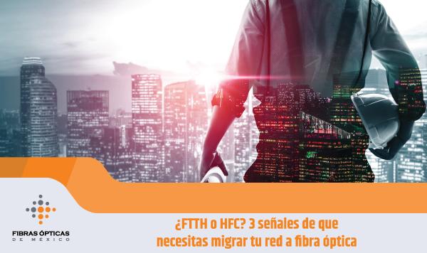 FTTH o HFC 3 señales de que necesitas migrar tu red a fibra optica